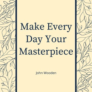 Make every day a masterpiece.