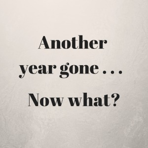 Another year gone. Now what?