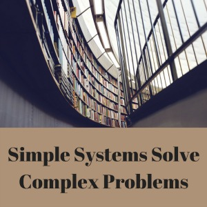 Simple systems solve complex problems.
