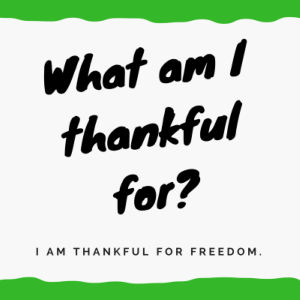 What am I thankful for? I am thankful for freedom.